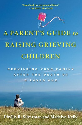 A Parent's Guide to Raising Grieving Children By Silverman, Phyllis R./ Kelly, Madelyn